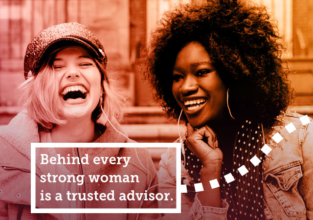 Behind Every Strong Woman is a Trusted Advisor