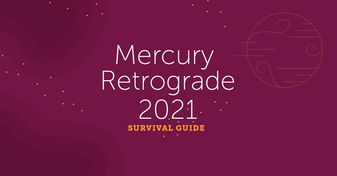 Mercury Retrograde 2021 Survival Guide